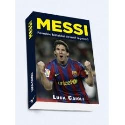 Messi - Povestea baiatului devenit legenda - Luca Caioli