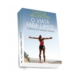 O viata fara limite. Calatoria unui campion modial - Chrissie Wellington, Michael Aylwin