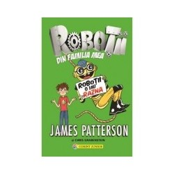 Robotii o iau razna (Vol.2 din seria Robotii din familia mea) - James Patterson, Chris Grabenstein