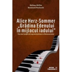 Alice Herz-Sommer. Gradina Edenului in mijlocul iadului - Melissa Muller, Reinhard Piechocki