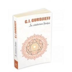 In cautarea fiintei - A patra cale catre constienta - George Ivanovitch Gurdjieff