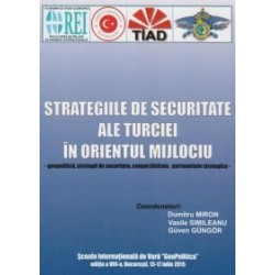 Strategiile de securitate ale Turciei in Orientul Mijlociu - Vasile Simileanu, Dumitru Miron, Guven Gungor