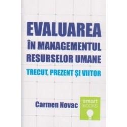 Evaluarea in managementul resurselor umane. Trecut, prezent si viitor - Carmen Novac