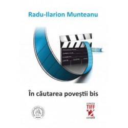 In cautarea povestii bis - Radu Ilarion Munteanu