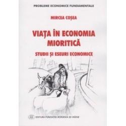 Viata in economia mioritica. Studii si eseuri economice - MIrcea Cosea