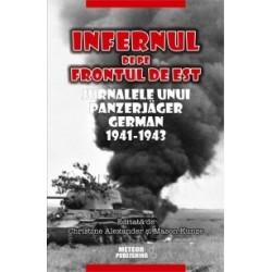 Infernul de pe Frontul de Est. Jurnalele unui Panzerjager german 1941-1943 - Christine Alexander, Mason Kunze