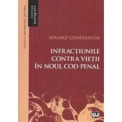 Infractiunile contra vietii in noul Cod penal - Eduard Constantin
