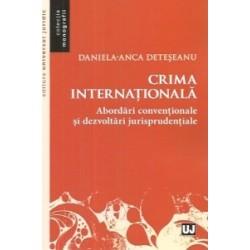 Crima internationala. Abordari conventionale si dezvoltari jurisprudentiale - Deteseanu Daniela-Anca