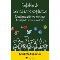 Retelele de socializare explicate. Descalcirea celei mai neintelese tendinte din lumea afacerilor - Mark W. Schaefer