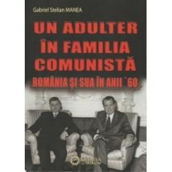 Un adulter in familia comunista. Romania si SUA in anii 60 - Gabriel Stelian Manea