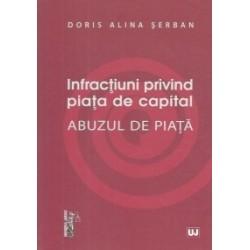 Infractiuni privind piata de capital. Abuzul de piata - Doris Alina Serban