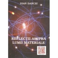 Reflectii asupra lumii materiale - Ioan Danciu