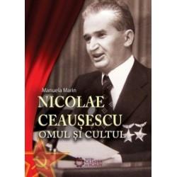 Nicolae Ceausescu. Omul si cultul - Manuela Marin