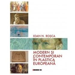 Modern si contemporan in plastica europeana - Ioan N. Rosca
