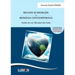 Religie si migratie in Romania contemporana. Studiu de caz: Romanii din Italia - Petronela Daniela Feraru