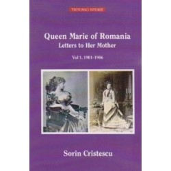 Queen Mary of Romania. Letters to Her Mother. Vol 1. 1901-1906 - Sorin Cristescu
