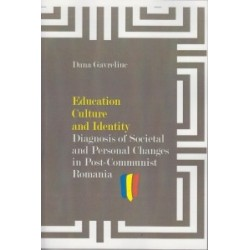 Education Culture and Identity. Diagnosis of Societal and Personal Changes in Post-Communist Romania - Dana Gavreliuc
