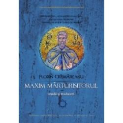 Maxim Marturisitorul: studii si traduceri - Florin Crismareanu