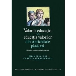 Valorile educatiei - educatia valorilor din Antichitate pana azi. Abordari teoretice, solutii practice -