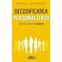 Decodificarea personalitatii. Cum sa intelegem oamenii - Samuel Barondes