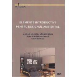 Elemente introductive pentru designul ambiental - Marius Horatiu Sangeorzan, Sergiu Mihai Zegrean, Iosif Mihailo