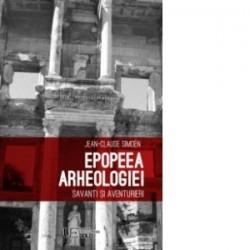 Epopeea arheologiei. Savanti si aventurieri - Jean-Claude Simoen