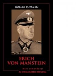 Erich Von Manstein. Mari comandanti in al Doilea Razboi Mondial - Robert Forczyk