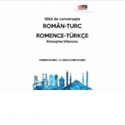 Ghid de conversatie roman-turc (Romanian-Turkish) / Romence – turkce konusma kilavuzu - Agiemin Baubec