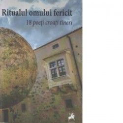 Ritualul omului fericit. 18 poeti croati tineri -