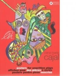 Oana Maria Cajal – Postere pentru piese nescrise/ Posters for unwritten plays/ Affiches pour des pieces a ecrire -