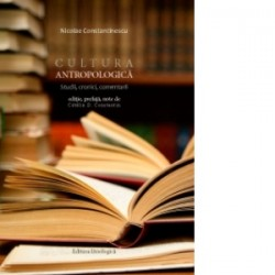 Cultura antropologica. Studii, cronici, comentarii - Nicolae Constantinescu
