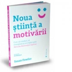 Noua stiinta a motivarii. Cum sa conduci, sa energizezi si sa implici prin Metoda Motivatiei Optime - Susan Fowler