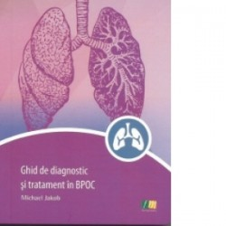 Ghid de diagnostic si tratament in BPOC - Michael Jakob