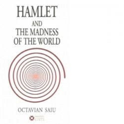 Hamlet and the Madness of the World - Octavian Saiu