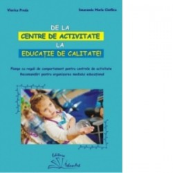 De la centre de activitate la educatie de calitate! - Viorica Preda, Smaranda Maria Cioflica