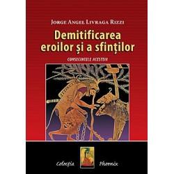 Demitificarea eroilor şi a sfinţiilor - Jorge Angel Livraga Rizzi