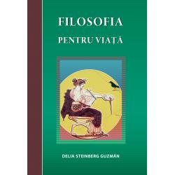 Filosofia pentru viață - Delia Steinbeg Guzmán
