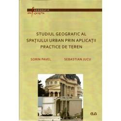 Studiul geografic al spatiului urban prin aplicatii practice de teren - Sorin Pavel, Sebastian Jucu