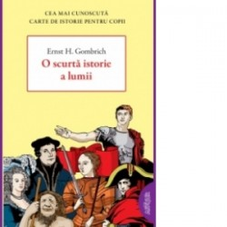 O scurta istorie a lumii (paperback) - Ernst H. Gombrich