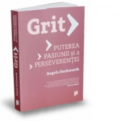 Grit. Puterea pasiunii si a perseverentei - Angela Duckworth