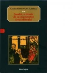 Iosafat, o istorie de la inceputurile crestinismului - Christof Von Schmid