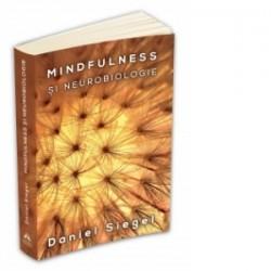 Mindfulness si neurobiologie - Calea catre cultivarea starii de bine - Daniel J. Siegel