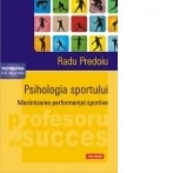 Psihologia sportului. Maximizarea performantei sportive - Radu Predoiu
