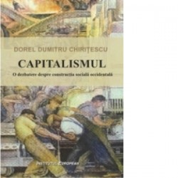 Capitalismul - O dezbatere despre constructia sociala occidentala - Dumitru Dorel Chiritescu