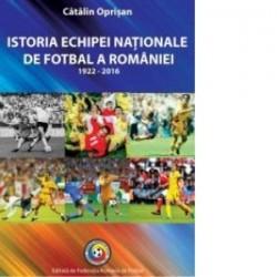 Istoria echipei nationale de fotbal a Romaniei 1922-2016 - Catalin Oprisan