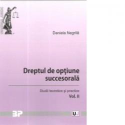 Dreptul de optiune succesorala. Studii teoretice si practice. Vol. II - Daniela Negrila