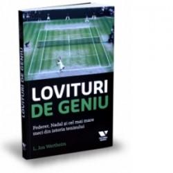 Lovituri de geniu. Federer, Nadal si cel mai mare meci din istoria tenisului - L. Jon Wertheim