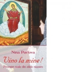 Vino la mine! Povestiri reale din zilele noastre - Nina Pavlova