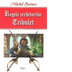 Regele cersetorilor. Vol. 1. Tribulet - Michel Zevaco
