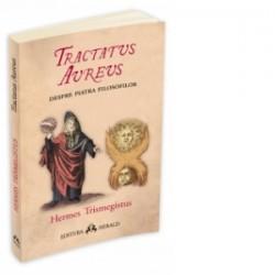 Tractatus Aureus - Tratatul de Aur al lui Hermes despre Piatra Filosofilor - Hermes Trismegistos